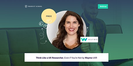 Webinar: Think Like a UX Researcher, Even if You're Not by Waymo UXR tickets