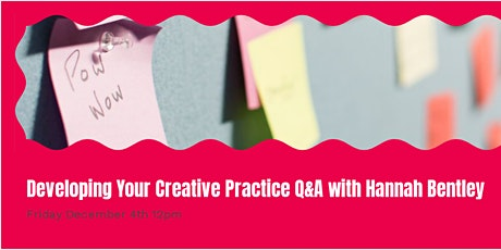 Developing Your Creative Practice: Q&A Session with Hannah Bentley tickets