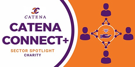 Catena Connect+ Presents: Sector Spotlight - Charity tickets