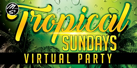 "TROPICAL SUNDAY ""Virtual Party"" tickets"