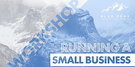 "Blue Peak's FREE Workshop  - ""Running a Small Business"" tickets"