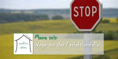 Mama sein - Wege aus der Perfektionsfalle Tickets