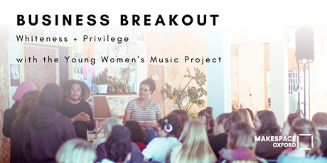 Business Breakout: Whiteness + Privilege tickets