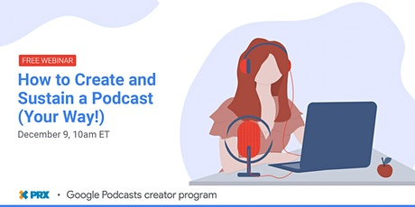 How to Create and Sustain a Podcast (Your Way!) tickets
