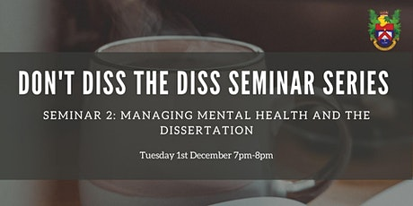 Don't Diss the Diss, Seminar 2: Managing Mental Health and the Dissertation tickets