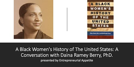 A Black Women's History of The U.S.: A Conversation w/ Dr.Daina Ramey Berry tickets