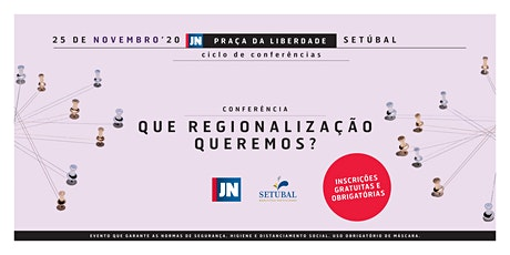 Conferência JN | CM Setúbal - Que Regionalização queremos? bilhetes