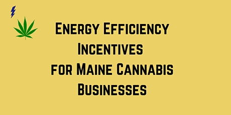 Energy Efficiency Incentives for Maine Cannabis Businesses tickets