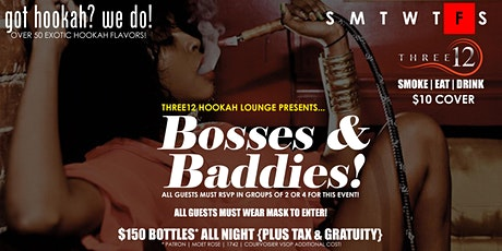 BOSSES & BADDIES...EVERY FRIDAY NIGHT 7PM - 12MID | $10 COVER tickets