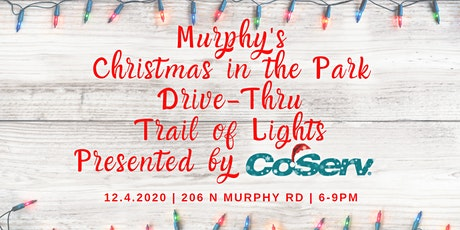 Murphy's Drive-Thru Trail of Lights presented by CoServ - December 4, 2020 tickets