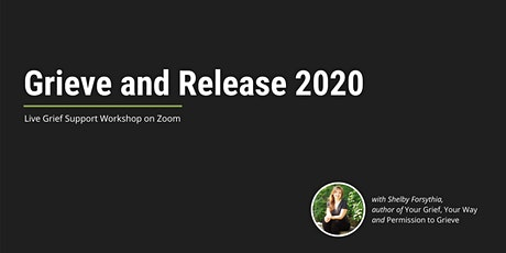 Grieve and Release 2020 - Live Grief Support Workshop on Zoom tickets
