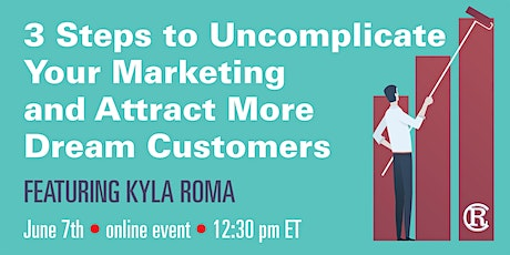 3 STEPS TO UNCOMPLICATE YOUR MARKETING AND ATTRACT MORE DREAM CUSTOMERS tickets