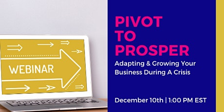 Pivot to Prosper: Adapting & Growing Your Business During A Crisis tickets