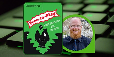"""""""Free-to-Play: Mobile Video Games, Bias, and Norms"""" by Dr. Christopher Paul tickets"""