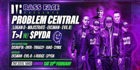 Bass Face // LDN //ProblemCentral-LoganD.Majistrate.EKSMAN.EvilB,T>Iw.Spda+ tickets