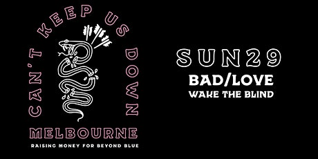 Can't Keep Us Down - Sunday 7PM SESSION w/ BAD/LOVE + WAKETHEBLIND tickets