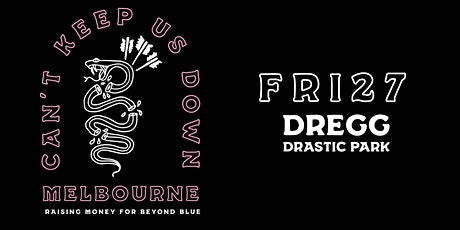 Can't Keep Us Down - Friday 9PM SESSION w/ Dregg + Drastic Park tickets
