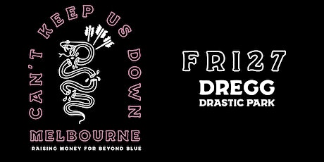 Can't Keep Us Down - Friday 7PM SESSION w/ Dregg + Drastic Park tickets