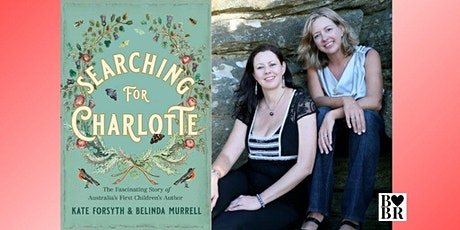 "Book Launch: ""Searching for Charlotte"" w/ Kate Forsyth & Belinda Murrell tickets"