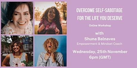 Overcome Self-Sabotage for the Life You Deserve - Online Workshop tickets
