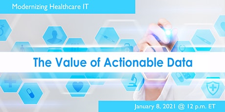 The Value of Actionable Data: A Modernizing Healthcare IT Webinar tickets