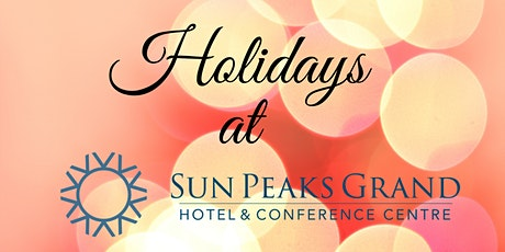 Holiday Dinner - 7:30 Seating -  Sun Peaks Grand Ballroom  Salon CD tickets