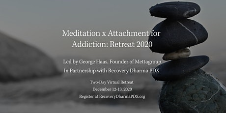 Meditation x Attachment for Addiction Retreat 2020 tickets