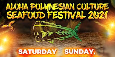 ALOHA POLYNESIAN CULTURE SEAFOOD FESTIVAL 2021 tickets
