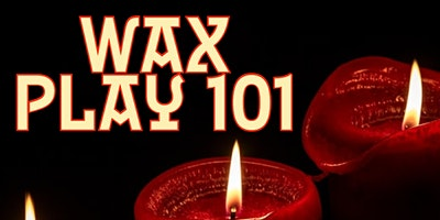 Wax Play 101
