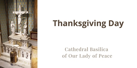 November 26 Thanksgiving Day at the Cathedral Basilica of Our Lady of Peace tickets