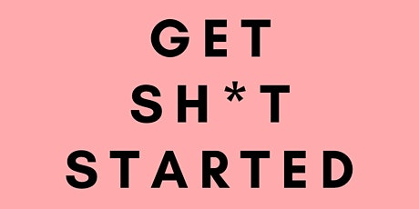 7 Tips to Getting Sh*t Started in Your Business tickets
