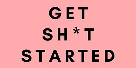 Get Sh*t Started Entrepreneur Workshop tickets