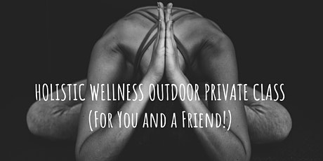 Holistic Wellness Outdoor Private Class for Two tickets