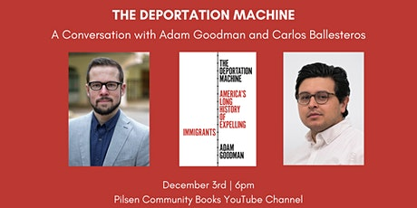 The Deportation Machine: Discussion with Adam Goodman & Carlos Ballesteros tickets