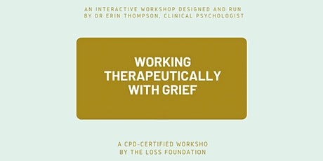 Interactive Workshop - Working Therapeutically with Grief tickets