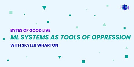 Bytes of Good Live: ML Systems as Tools of Oppression tickets