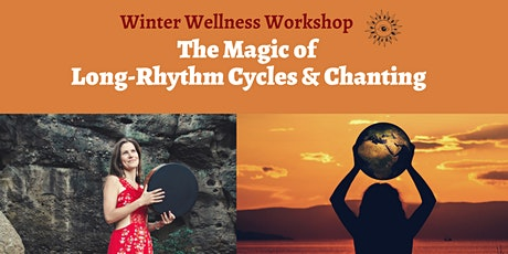 (Winter Wellness Workshop) The Magic of Long Rhythm Cycles & Chanting tickets