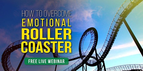 How to Overcome Emotional Rollercoaster | Free Live Webinar tickets