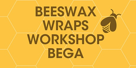 Beeswax Wraps Workshop  @ Bega tickets