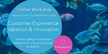 Online Workshop : CX Ideation & Innovation tickets