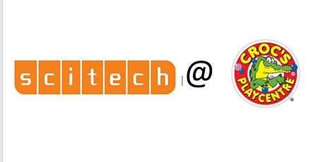 Scitech @ Croc's Playcentre EARLY LEARNING WORKSHOP tickets