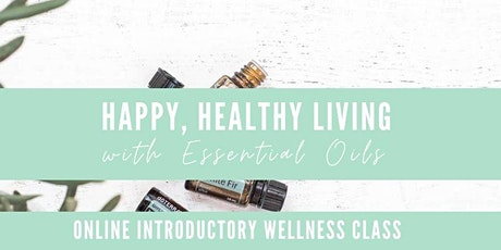 Happy Healthy Living with Essential Oils - Online Intro Class tickets