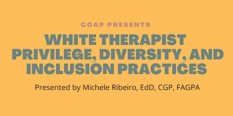 White Therapist Privilege, Diversity and Inclusion Practices tickets