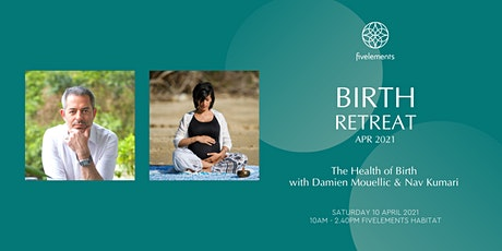 Birth Retreat Apr 2021 - The Health of Birth - Damien Mouellic & Nav Kumari tickets