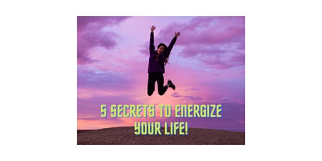5 Secrets to Increase Your Energy and Energize Your Life! tickets