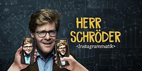 Herr Schröder - Instagrammatik Tickets