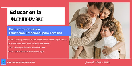 EDUCAR EN LA INCERTIDUMBRE Familias tickets