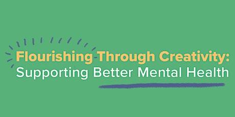 Flourishing Through Creativity - Supporting Better Mental Health tickets