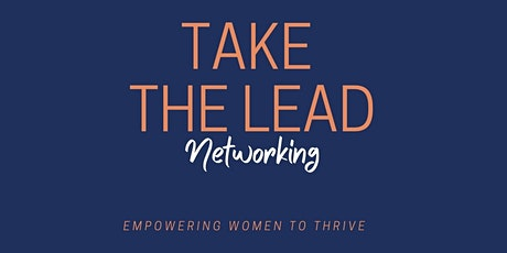 Take the Lead Networking -  Inspiring Women Leaders tickets