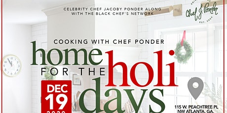 HOME FOR THE HOLIDAYS COOKING W/ CHEF J PONDER! tickets